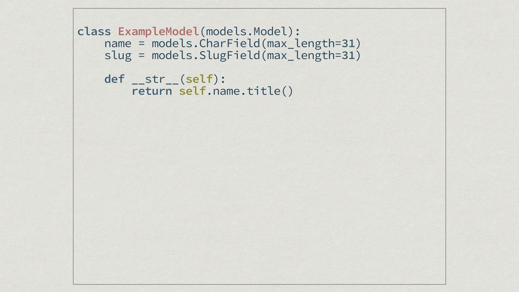class ExampleModel(models.Model): name = models...