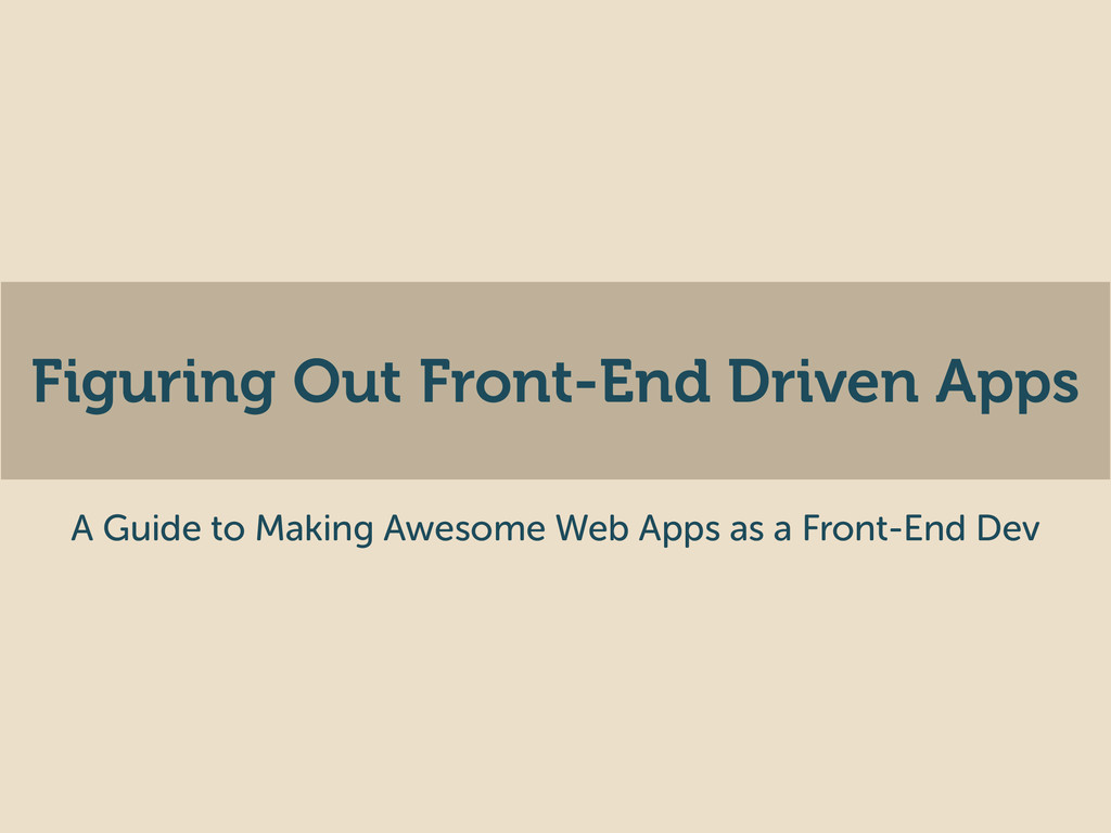 Figuring Out Front-End Driven Apps A Guide to M...