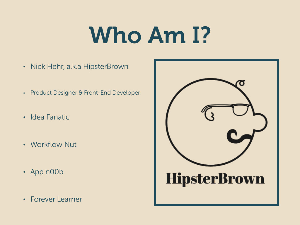Who Am I? • Nick Hehr, a.k.a HipsterBrown • Pro...