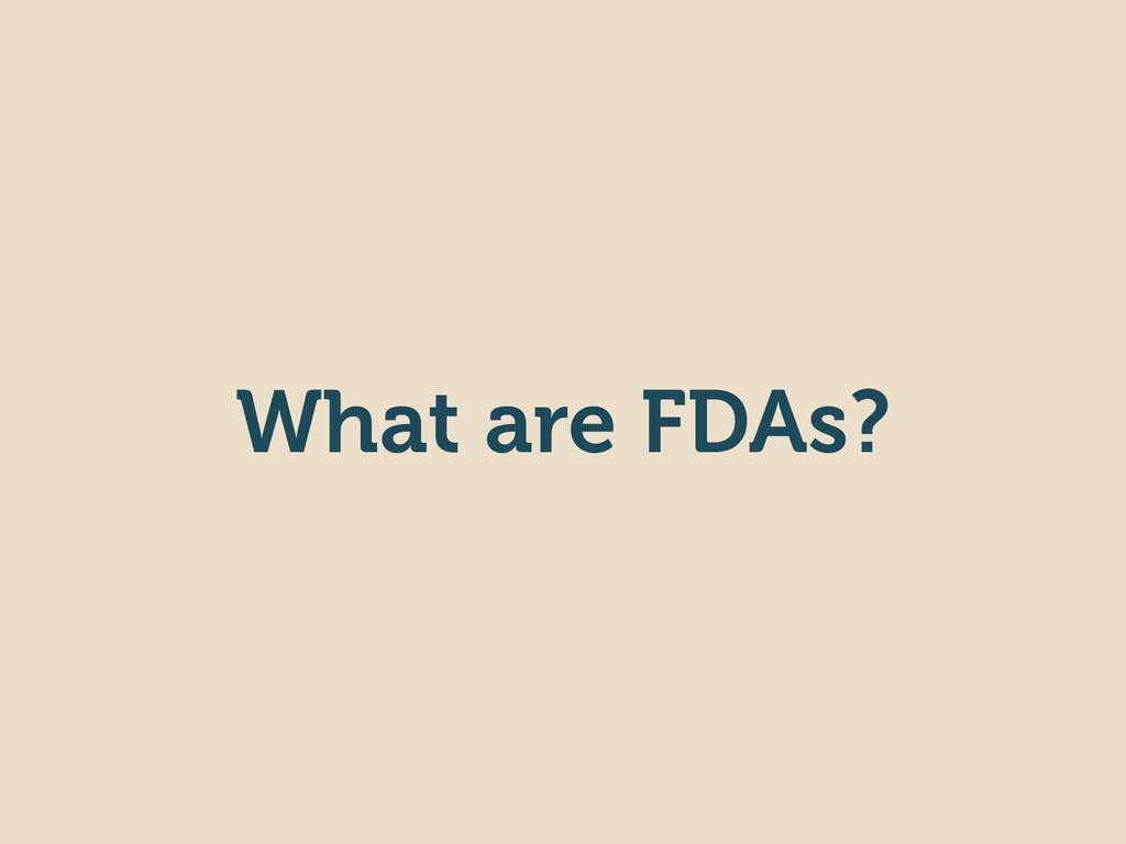 What are FDAs?