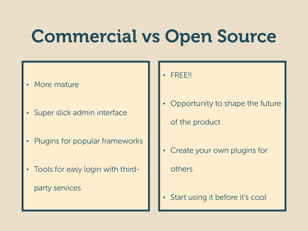 Commercial vs Open Source • More mature • Super...