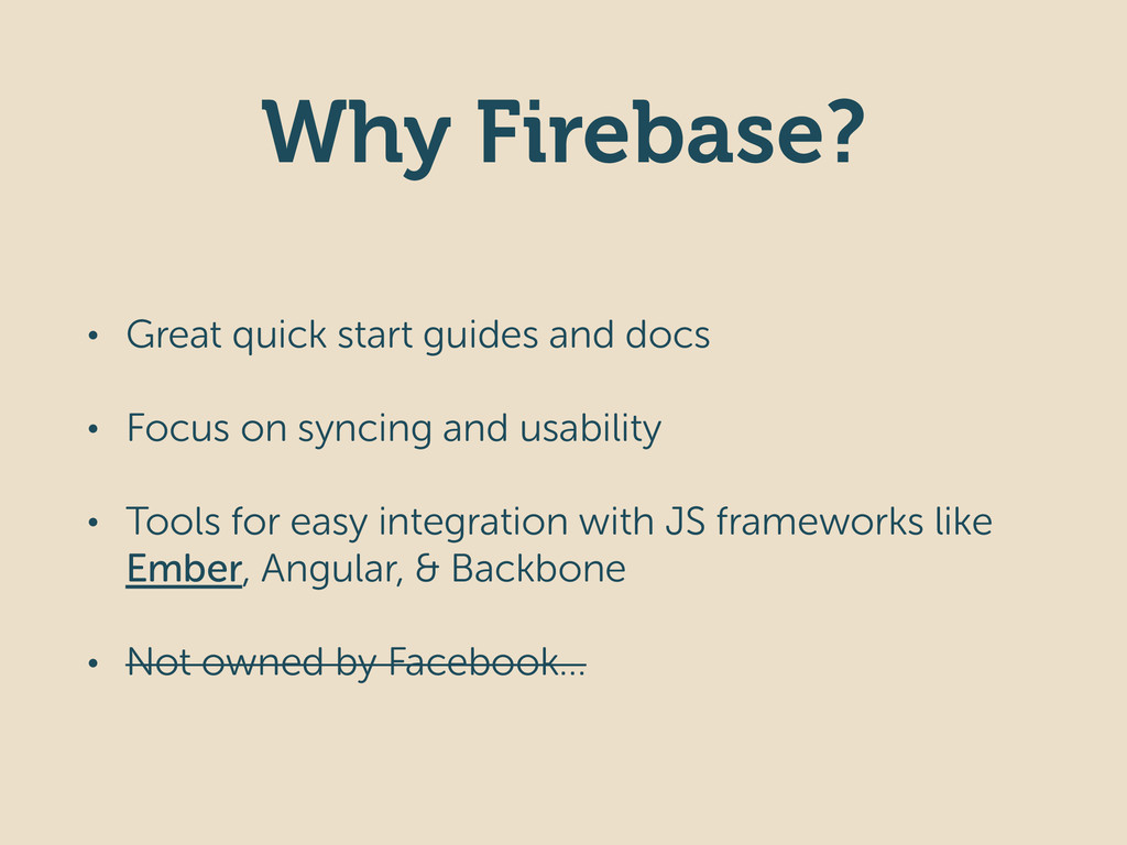 Why Firebase? • Great quick start guides and do...