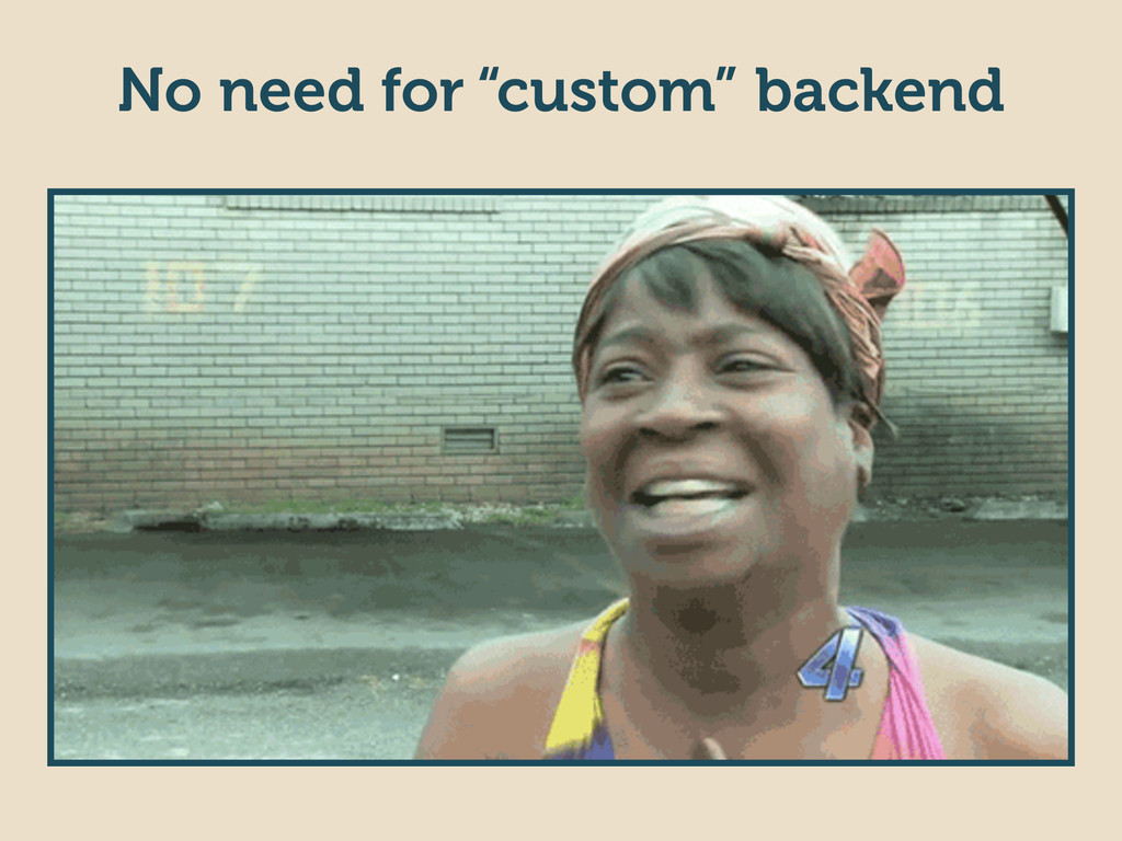 "No need for ""custom"" backend"