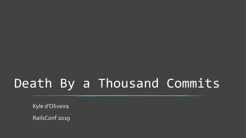 Death By a Thousand Commits Kyle d'Oliveira Rai...