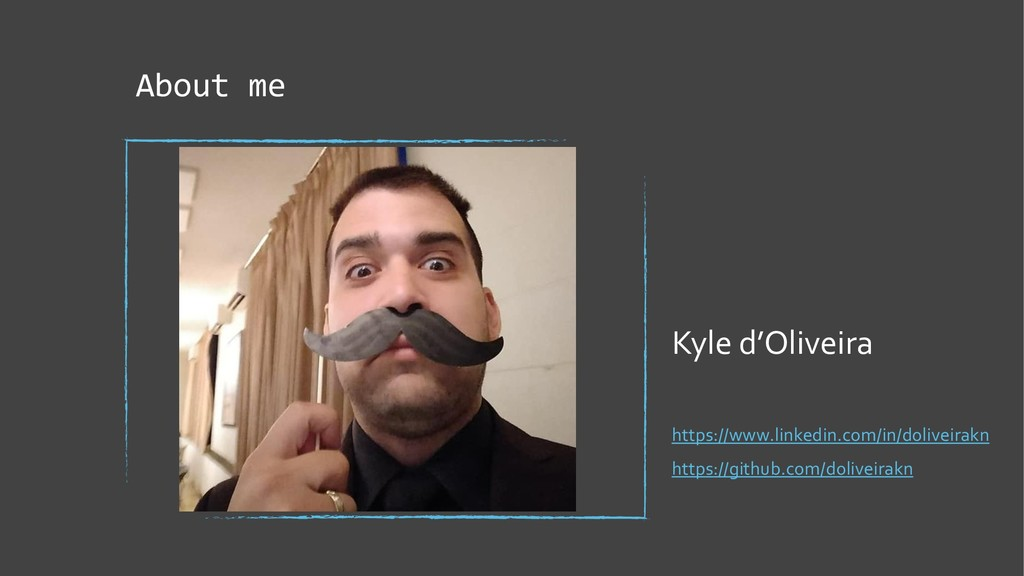 About me Kyle d'Oliveira https://www.linkedin.c...