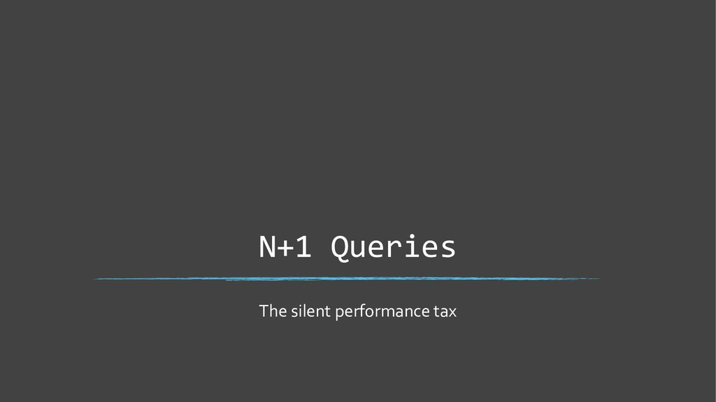 N+1 Queries The silent performance tax