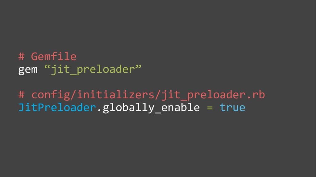 """# Gemfile gem """"jit_preloader"""" # config/initiali..."""