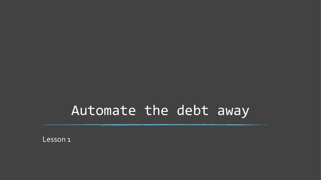 Automate the debt away Lesson 1