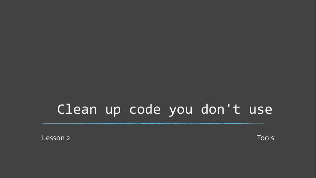 Clean up code you don't use Lesson 2 Tools