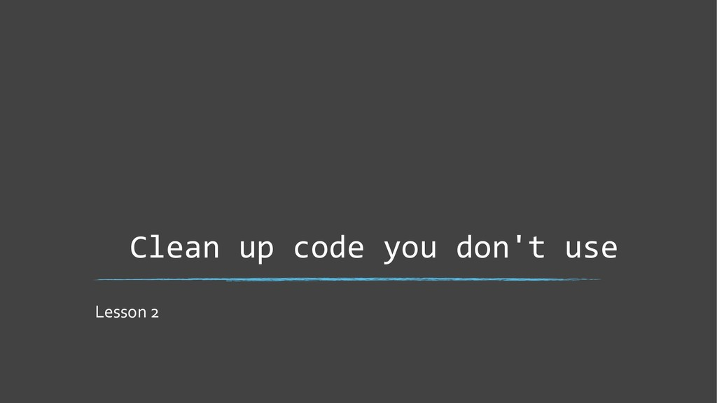 Clean up code you don't use Lesson 2