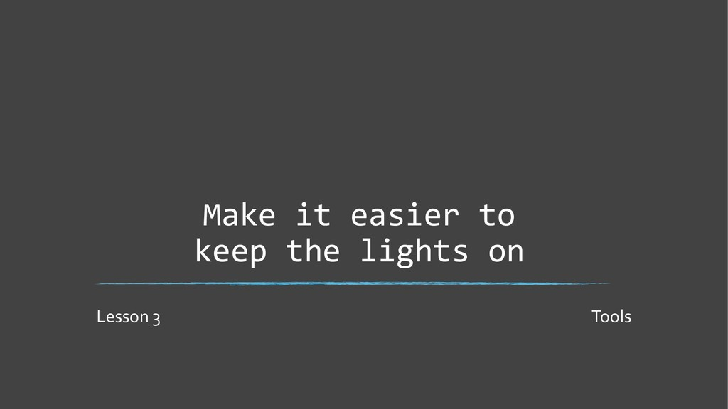 Make it easier to keep the lights on Lesson 3 T...