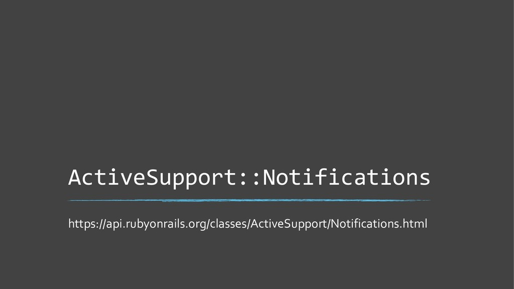 ActiveSupport::Notifications https://api.rubyon...