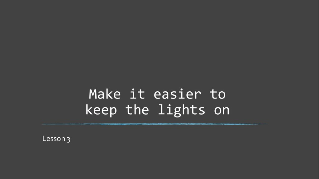 Make it easier to keep the lights on Lesson 3