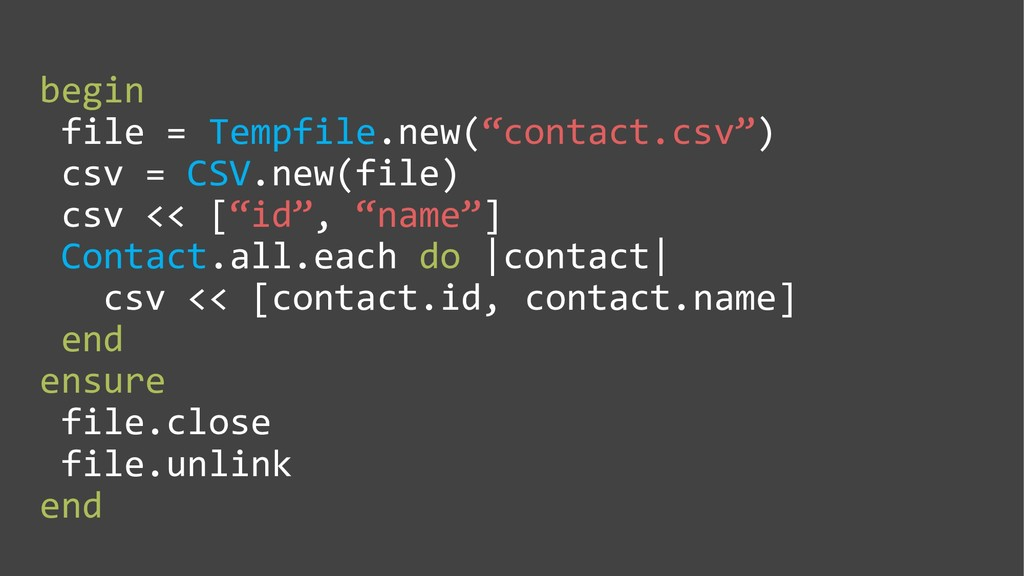 "begin file = Tempfile.new(""contact.csv"") csv = ..."