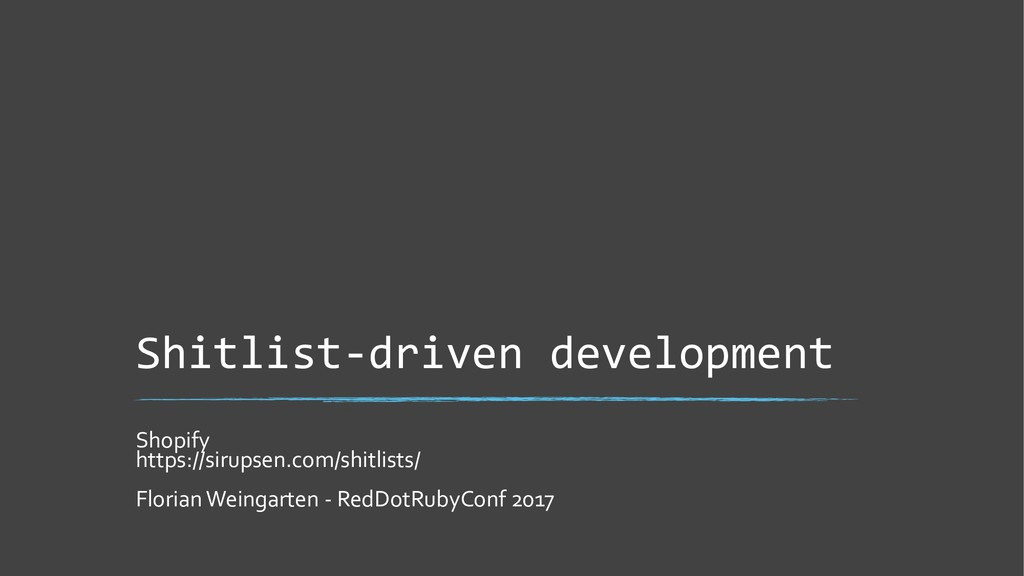 Shitlist-driven development Shopify https://sir...