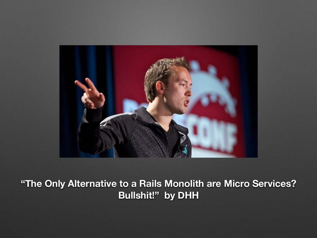 """""""The Only Alternative to a Rails Monolith are M..."""