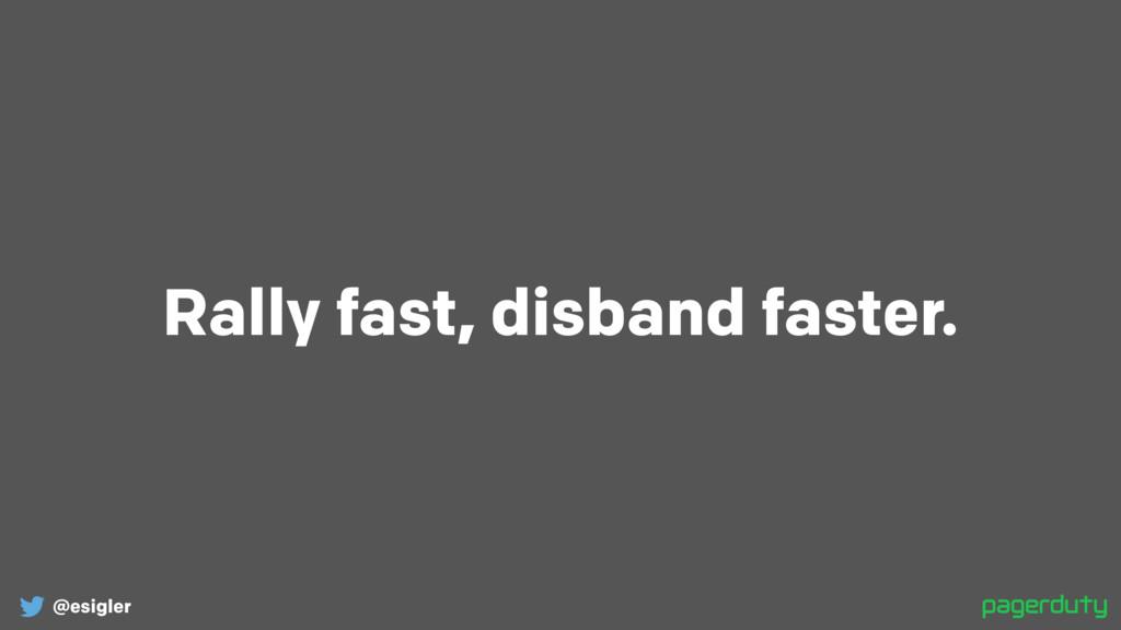 @esigler Rally fast, disband faster.