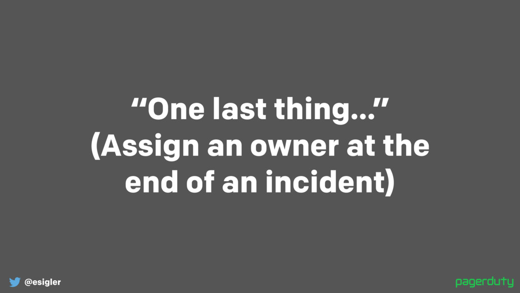 """@esigler """"One last thing…"""" (Assign an owner at ..."""