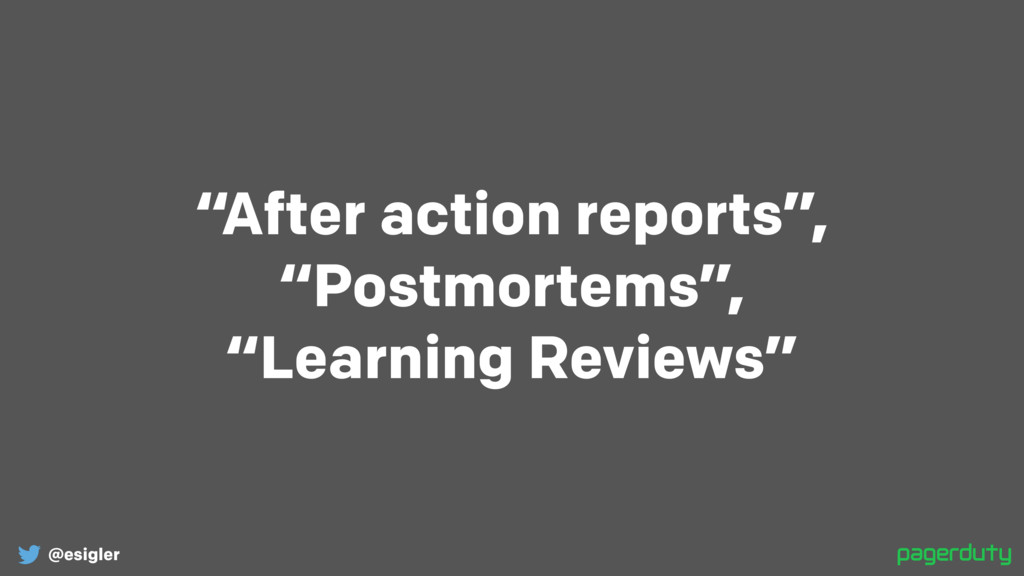 """@esigler """"After action reports"""", """"Postmortems"""",..."""