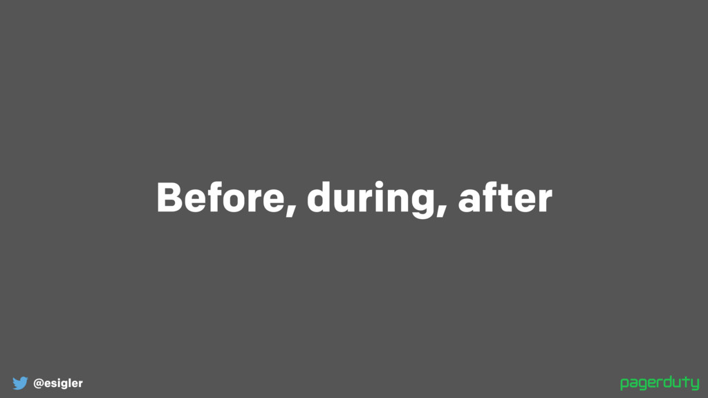 @esigler Before, during, after