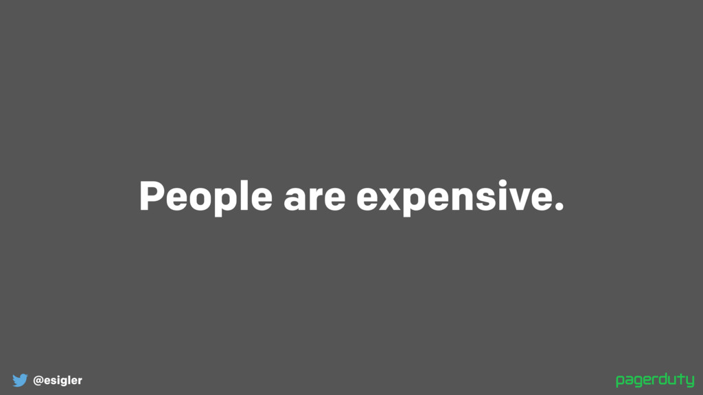 @esigler People are expensive.