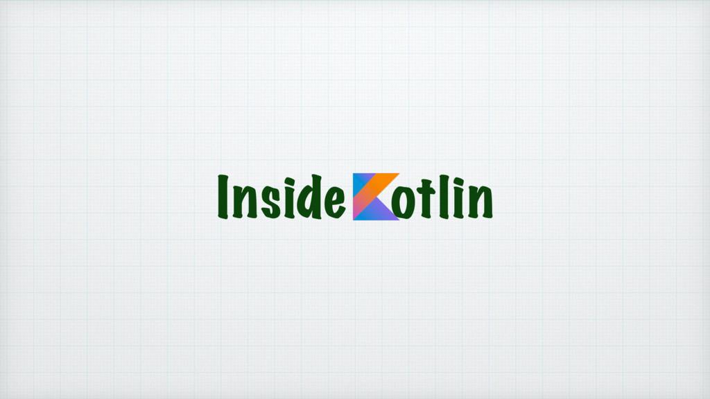 Inside Kotlin