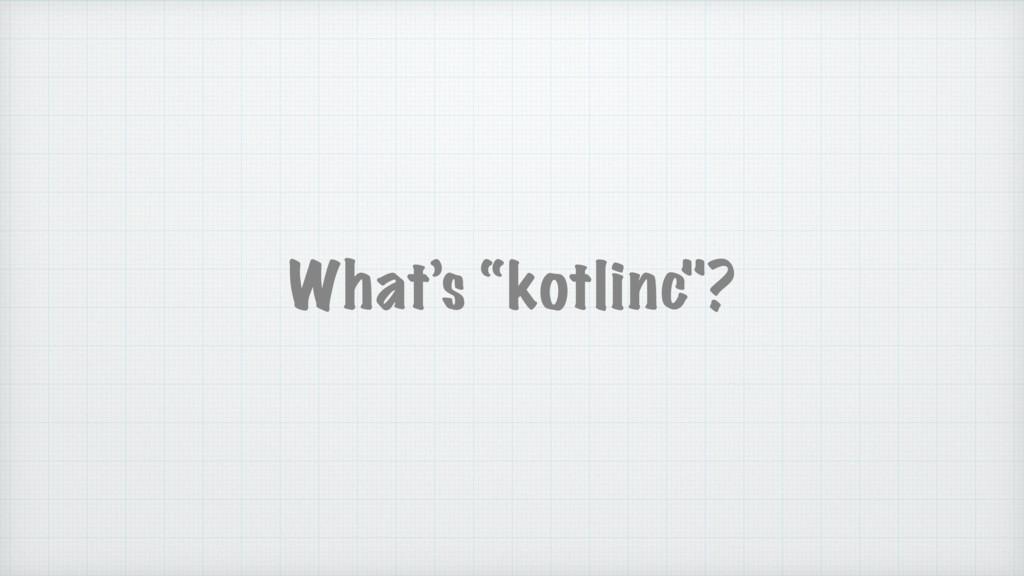 "What's ""kotlinc""?"