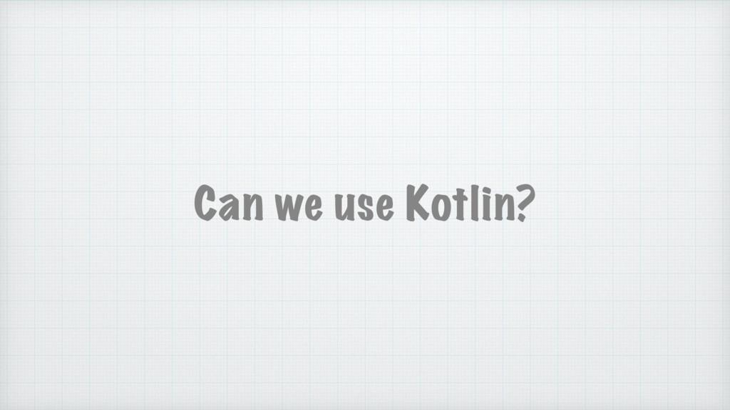 Can we use Kotlin?