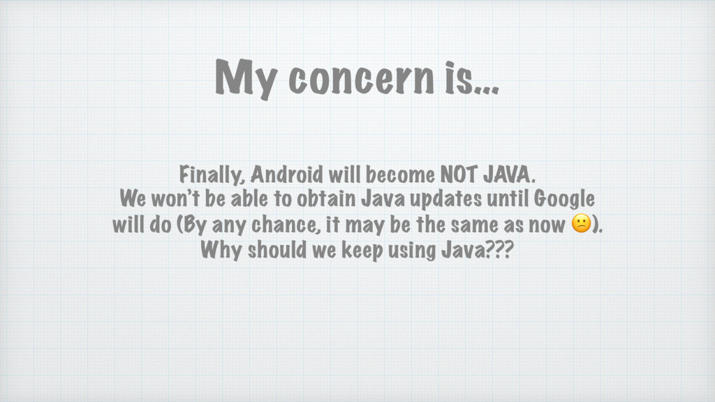 Finally, Android will become NOT JAVA. We won't...