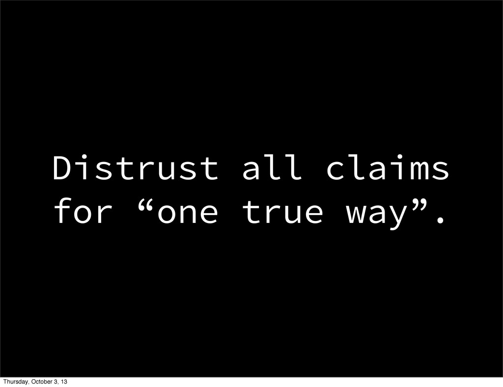 """Distrust all claims for """"one true way"""". Thursda..."""