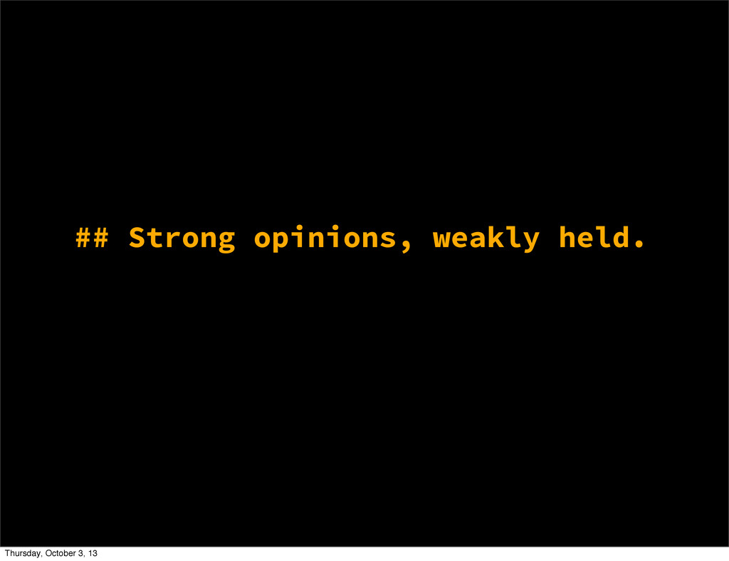 ## Strong opinions, weakly held. Thursday, Octo...