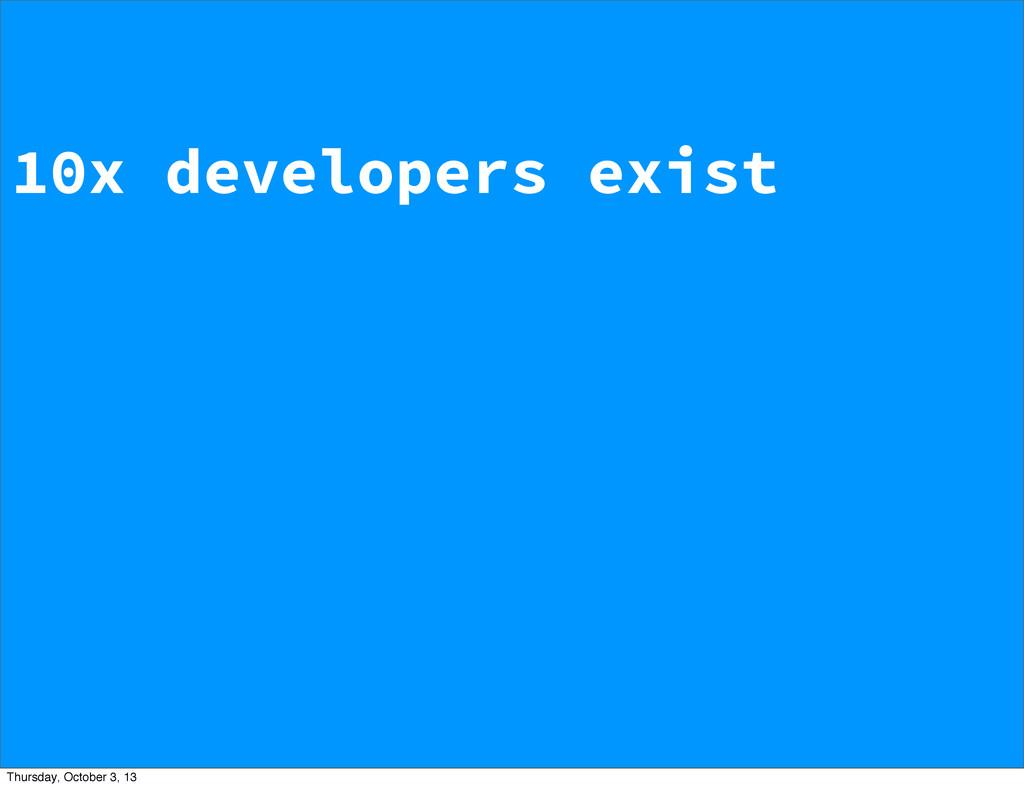 10x developers exist Thursday, October 3, 13
