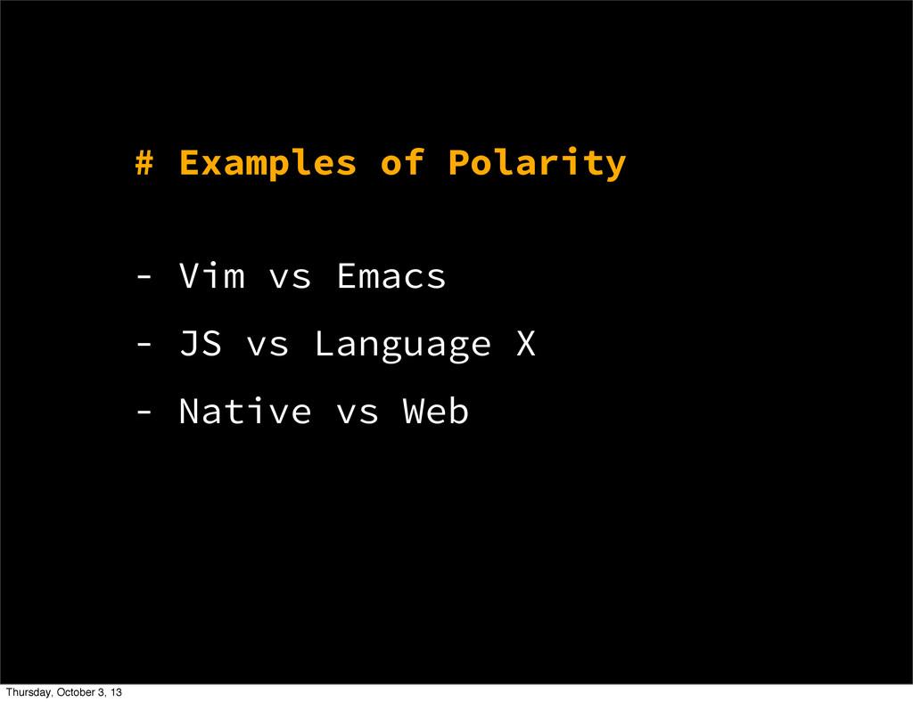 - Vim vs Emacs - JS vs Language X - Native vs W...