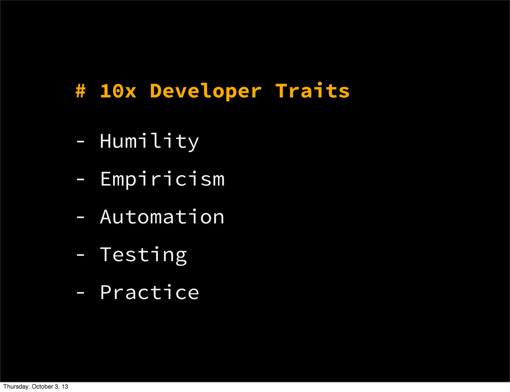 - Humility - Empiricism - Automation - Testing ...