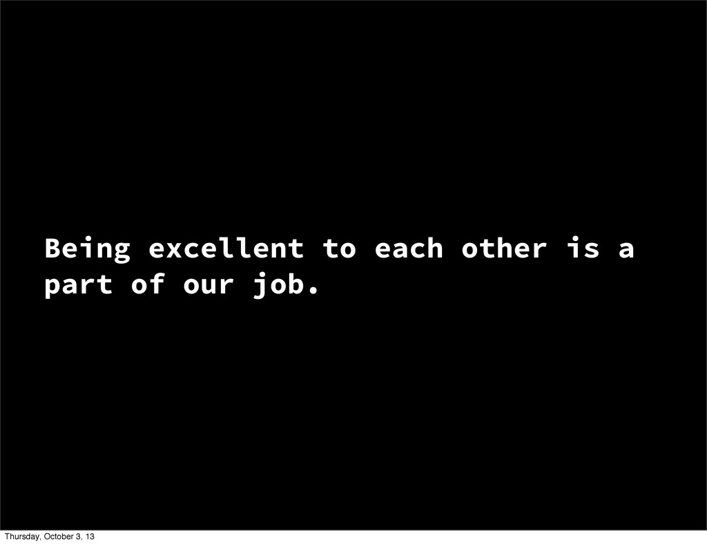 Being excellent to each other is a part of our ...