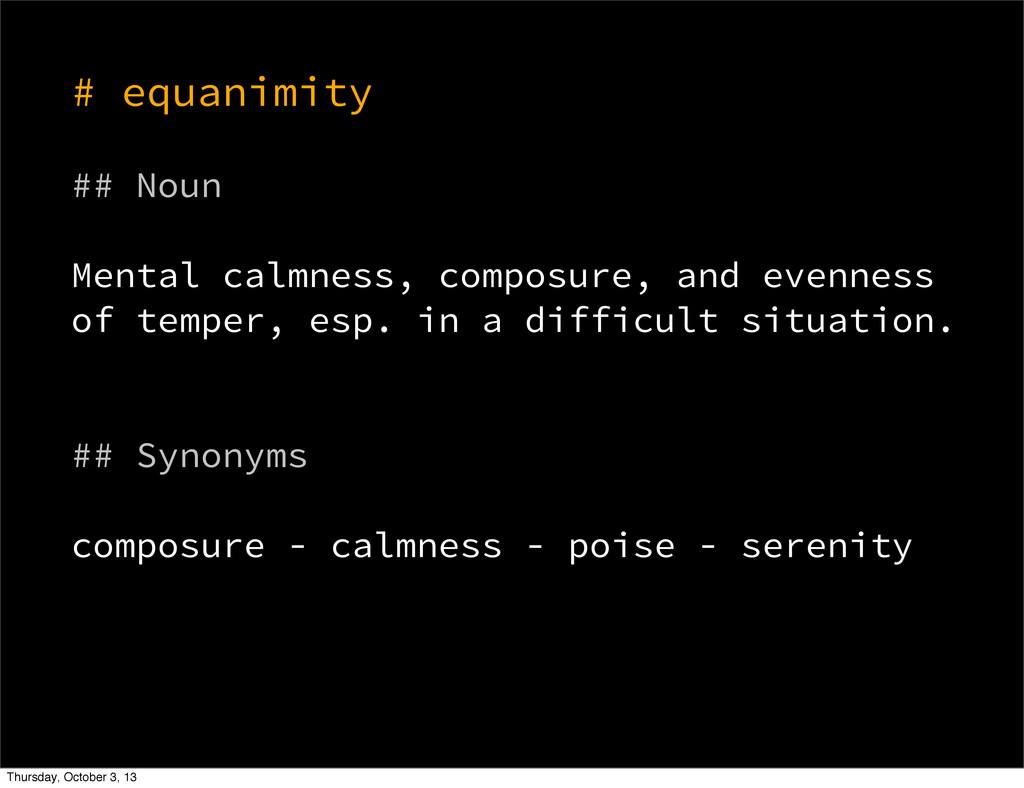# equanimity ## Noun Mental calmness, composure...