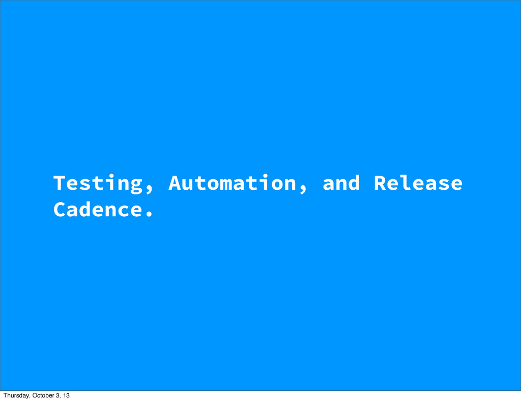 Testing, Automation, and Release Cadence. Thurs...