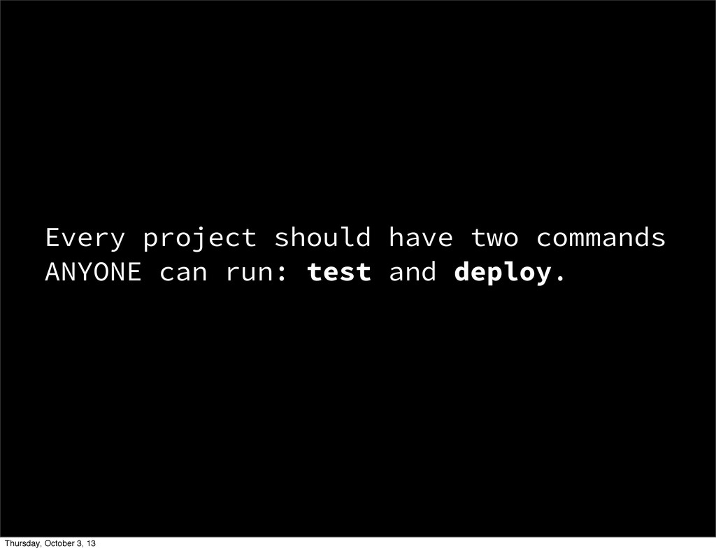 Every project should have two commands ANYONE c...