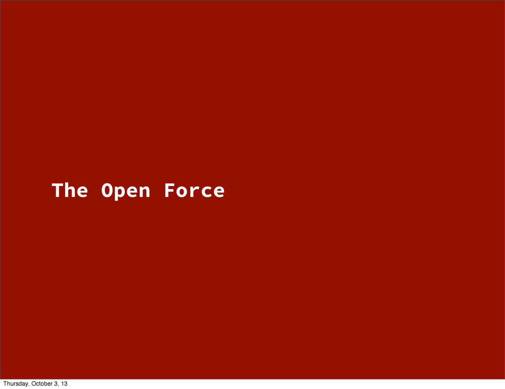 The Open Force Thursday, October 3, 13