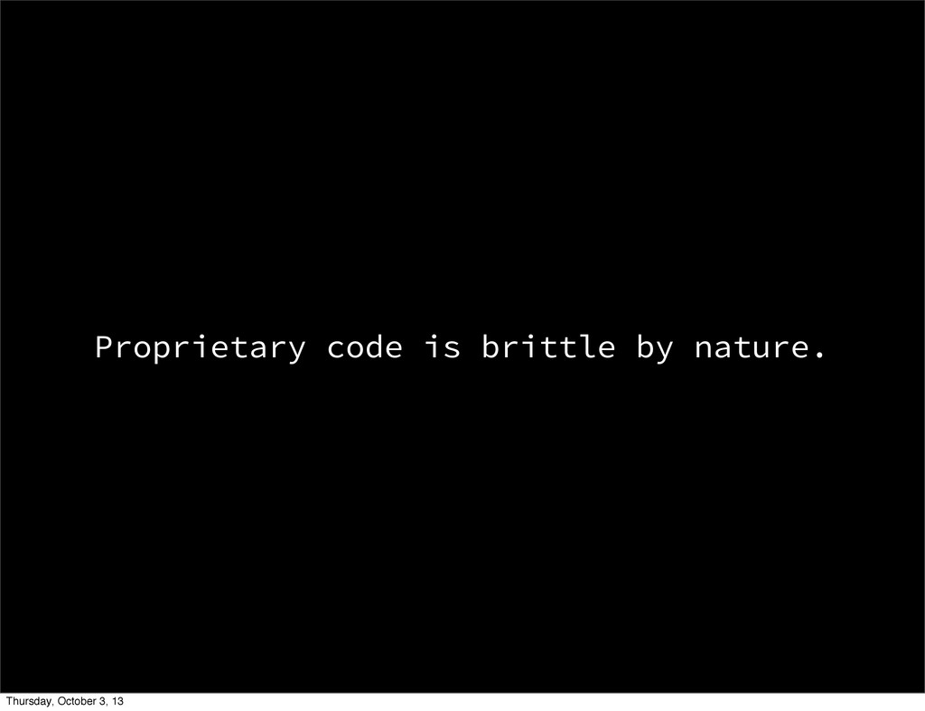 Proprietary code is brittle by nature. Thursday...