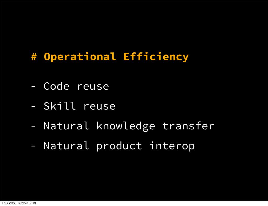# Operational Efficiency - Code reuse - Skill r...