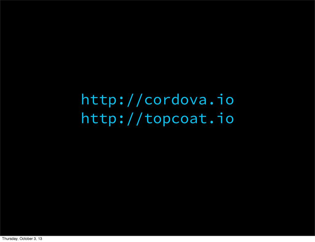 http://cordova.io http://topcoat.io Thursday, O...