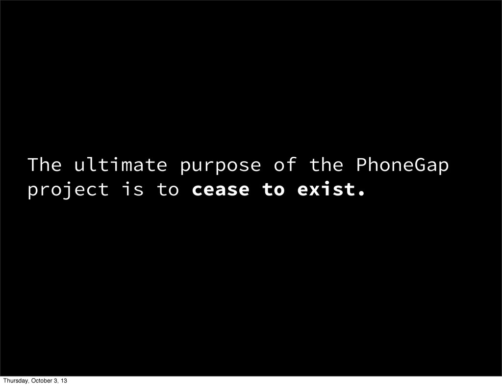 The ultimate purpose of the PhoneGap project is...