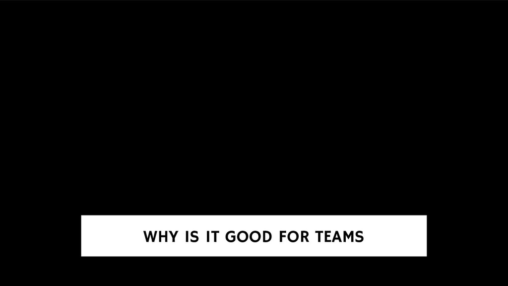 WHY IS IT GOOD FOR TEAMS