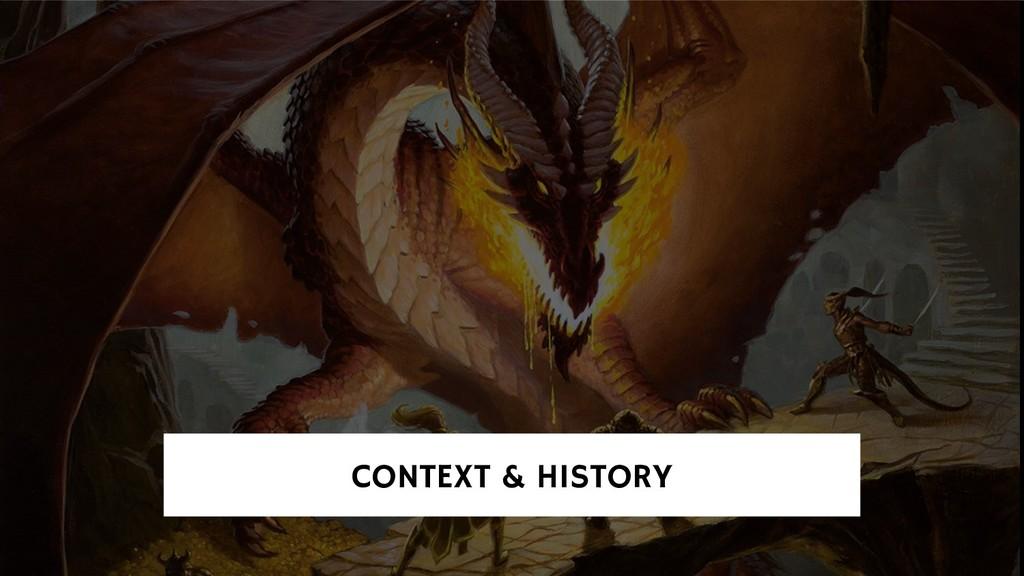 CONTEXT & HISTORY