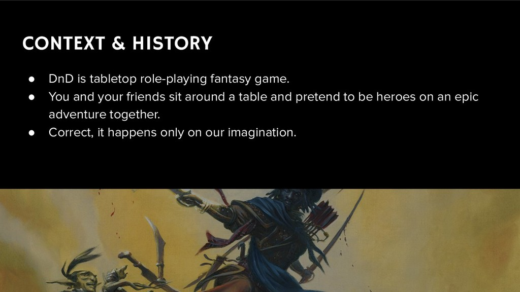 CONTEXT & HISTORY ● DnD is tabletop role-playin...