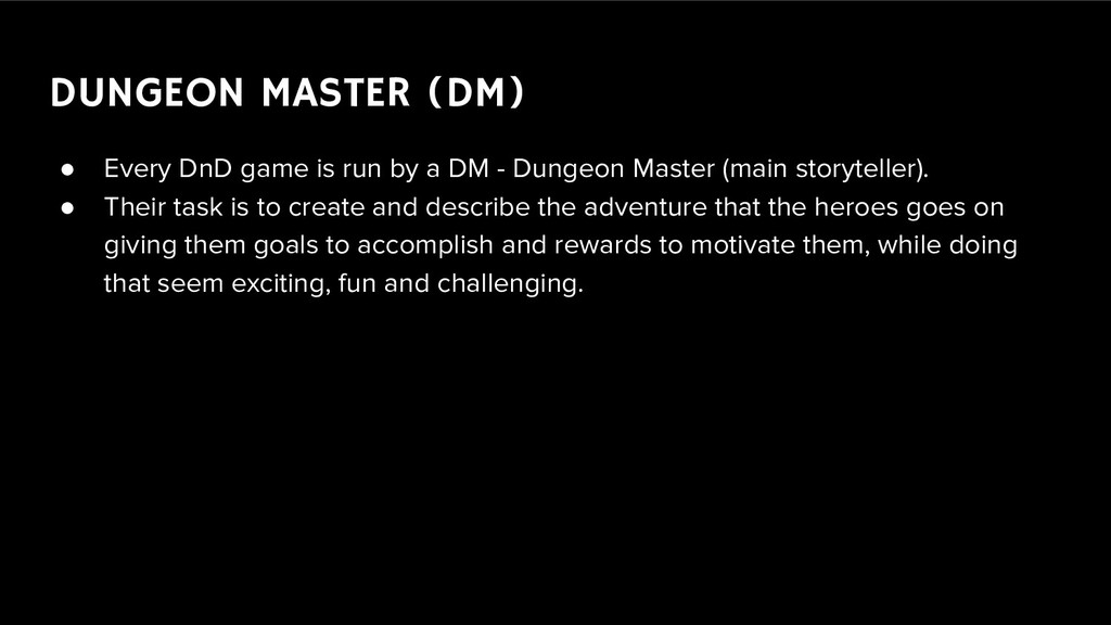 DUNGEON MASTER (DM) ● Every DnD game is run by ...