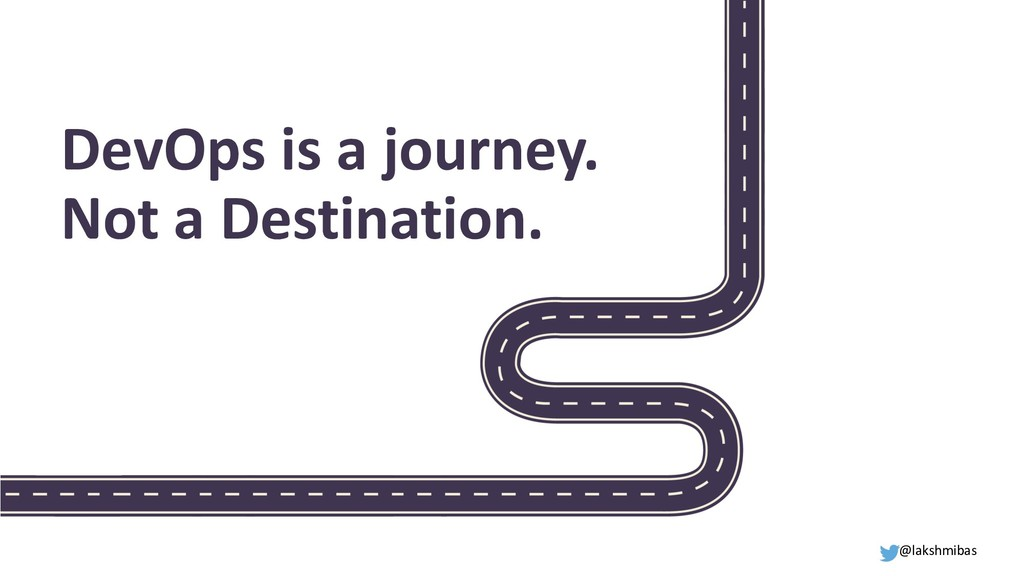 DevOps is a journey. Not a Destination. @lakshm...
