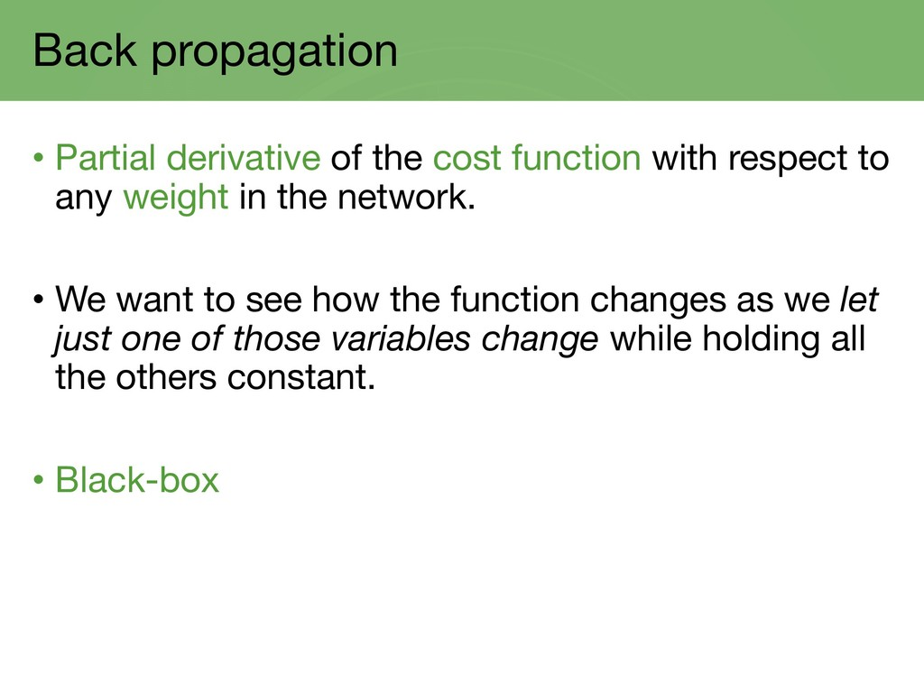 Back propagation • Partial derivative of the co...