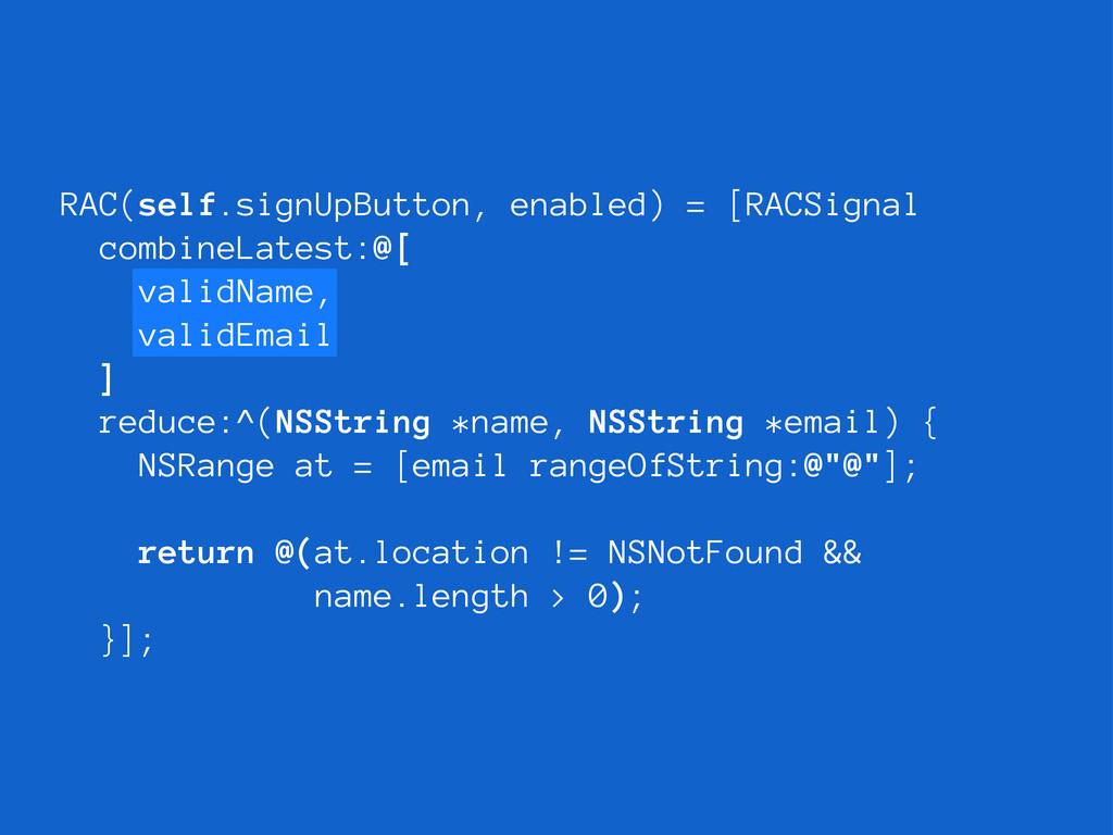 validName, validEmail reduce:^(NSString *name, ...